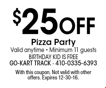 $25 OFF Pizza Party. Valid anytime. Minimum 11 guests. Birthday Kid is Free. With this coupon. Not valid with other offers. Expires 12-30-16.