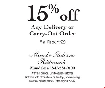15% off Any Delivery or Carry-Out Order Max. Discount $20. With this coupon. Limit one per customer.Not valid with other offers, on holidays, or on catering orders or private parties. Offer expires 2-2-17.