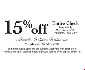 15% off Entire Check. Dine In Only. Max. Discount $20. Valid Sun-Thurs Only. With this coupon. Limit one per customer. Not valid with other offers, on holidays, or on catering orders or private parties. Offer expires 11/30/16.