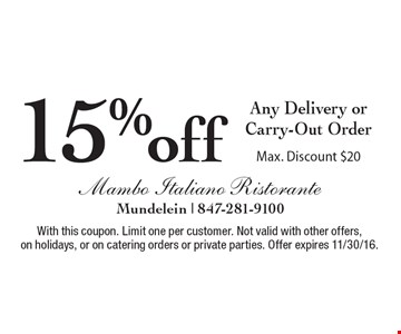 15% off Any Delivery or Carry-Out Order. Max. Discount $20. With this coupon. Limit one per customer. Not valid with other offers, on holidays, or on catering orders or private parties. Offer expires 11/30/16.