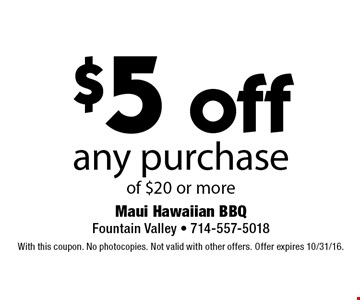 $5 off any purchase of $20 or more. With this coupon. No photocopies. Not valid with other offers. Offer expires 10/31/16.