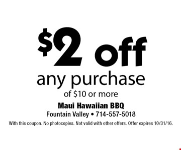 $2 off any purchase of $10 or more. With this coupon. No photocopies. Not valid with other offers. Offer expires 10/31/16.
