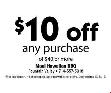 $10 off any purchase of $40 or more. With this coupon. No photocopies. Not valid with other offers. Offer expires 10/31/16.