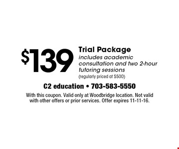 $139 Trial Package includes academic consultation and two 2-hour tutoring sessions (regularly priced at $500). With this coupon. Valid only at Woodbridge location. Not valid with other offers or prior services. Offer expires 11-11-16.