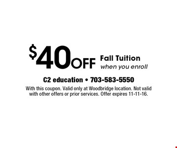$40 OFF Fall Tuition when you enroll. With this coupon. Valid only at Woodbridge location. Not valid with other offers or prior services. Offer expires 11-11-16.