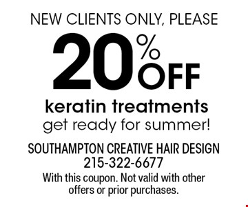 20% OFF Keratin treatments get ready for summer! New clients only, please. With this coupon. Not valid with other offers or prior purchases.
