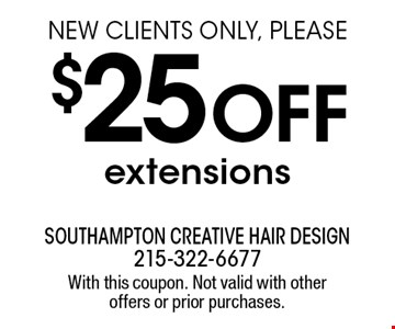$25 OFF extensions. New clients only, please. With this coupon. Not valid with other offers or prior purchases.