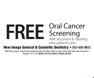 Free Oral Cancer Screening with any exam & cleaning. New patients only. With this coupon. Cannot be combined with any other offers or prior visits. Not valid with insurance. Expires 11-11-16. D0431, D1110, D4341, D4355, D0150