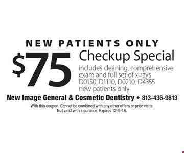 New Patients only $75 Checkup Special includes cleaning, comprehensive exam and full set of x-rays D0150, D1110, D0210, D4355new patients only. With this coupon. Cannot be combined with any other offers or prior visits. Not valid with insurance. Expires 12-9-16.