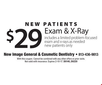 New Patients. $29 Exam & X-Ray. Includes a limited problem-focused exam and x-rays as needed. New patients only. With this coupon. Cannot be combined with any other offers or prior visits. Not valid with insurance. Expires 2-10-17. D0140, D0220.