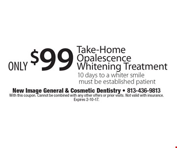 Take-Home Opalescence Whitening Treatment only $99. 10 days to a whiter smile must be established patient. With this coupon. Cannot be combined with any other offers or prior visits. Not valid with insurance. Expires 2-10-17.