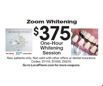 Zoom Whitening $375 One-Hour Whitening Session. New patients only. Not valid with other offers or dental insurance.Codes: D1110, D1050, D0210.Go to LocalFlavor.com for more coupons.