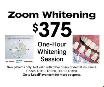$375 Zoom Whitening One-Hour Whitening Session. New patients only. Not valid with other offers or dental insurance. Codes: D1110, D1050, D0210, D1120. Go to LocalFlavor.com for more coupons.