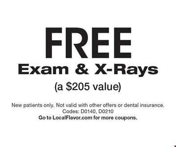 FREE Exam & X-Rays (a $205 value). New patients only. Not valid with other offers or dental insurance. Codes: D0140, D0210Go to LocalFlavor.com for more coupons.