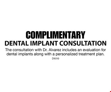 Complimentary Dental Implant Consultation The consultation with Dr. Alvarez includes an evaluation for dental implants along with a personalized treatment plan.. D9310