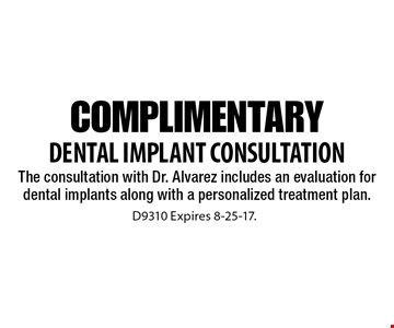Complimentary Dental Implant Consultation. The consultation with Dr. Alvarez includes an evaluation for dental implants along with a personalized treatment plan. D9310 Expires 8-25-17.