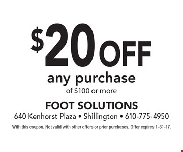 $20 off any purchase of $100 or more. With this coupon. Not valid with other offers or prior purchases. Offer expires 1-31-17.