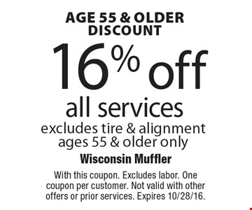Age 55 & Older Discount. 16% off all services excludes tire & alignment ages 55 & older only. With this coupon. Excludes labor. One coupon per customer. Not valid with other offers or prior services. Expires 10/28/16.