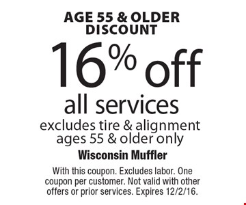 Age 55 & Older Discount. 16% off all services. Excludes tire & alignment. Ages 55 & older only. With this coupon. Excludes labor. One coupon per customer. Not valid with other offers or prior services. Expires 12/2/16.