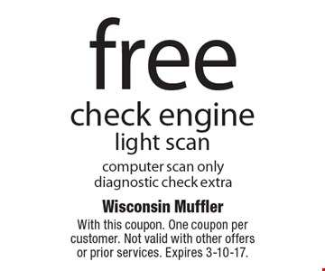 Free check engine light scan. Computer scan only diagnostic check extra. With this coupon. One coupon per customer. Not valid with other offers or prior services. Expires 3-10-17.