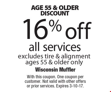 Age 55 & Older Discount 16% off all services excludes tire & alignmentages 55 & older only. With this coupon. One coupon per customer. Not valid with other offers or prior services. Expires 3-10-17.
