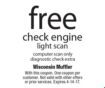 Free check engine light scan. Computer scan only. Diagnostic check extra. With this coupon. One coupon per customer. Not valid with other offers or prior services. Expires 4-14-17.