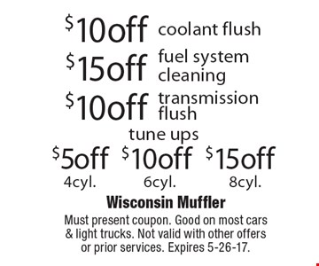 $15 off 8cyl tune ups OR $10 off 6cyl tune ups OR $5 off 4cyl. tune ups $10 off transmission flush OR $15 off fuel system cleaning OR $10 off coolant flush. Must present coupon. Good on most cars & light trucks. Not valid with other offers or prior services. Expires 5-26-17.
