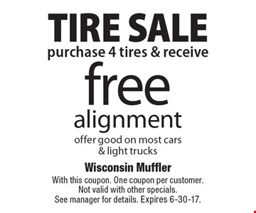 Tire Sale. Purchase 4 tires & receive free alignment. Offer good on most cars & light trucks. With this coupon. One coupon per customer.