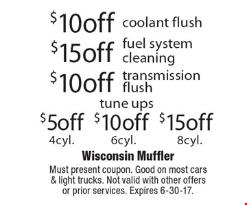 $10off coolant flush OR $15off fuel system cleaning OR $10off transmission flush. Must present coupon. Good on most cars & light trucks. Not valid with  Tune ups: $5off 4cyl. OR $10off 6cyl. OR $15off 8cyl. Must present coupon. Good on most cars & light trucks. Not valid with other offers or prior services. Expires 6-30-17.