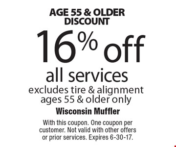 Age 55 & older discount 16%off all services. Excludes tire & alignment