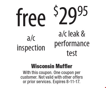 $29.95 a/c leak & performance test. free a/c inspection.  With this coupon. One coupon per customer. Not valid with other offers or prior services. Expires 8-11-17.