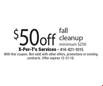 $50 off fall cleanup minimum $250. With this coupon. Not valid with other offers, promotions or existing contracts. Offer expires 12-31-16.