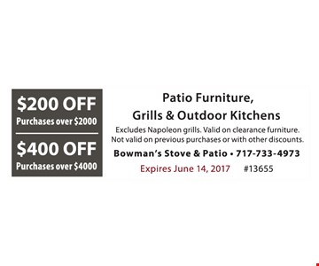 $200 Of Purchases over $2000 OR $400 Off Purchases over $4000. Patio Furniture, Grills & Outdoor Kitchens. Excludes Napoleon grills. Valid on clearance furniture. Not valid on previous purchase or with other discounts. Expires June 14, 2017. #13655