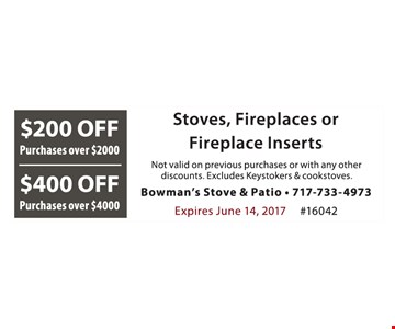 $200 Off Purchases over $2000 OR $400 Off Purchases over $4000. Stoves, Fireplaces or Fireplace Inserts. Not valid on pervious purchases or with any other discounts. Excludes Keystokers & Cookstoves. Expires June 14, 2017. #16042