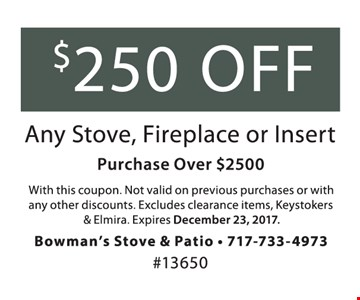 $250 Off Any Stove, Fireplace or Insert purchase over $2500