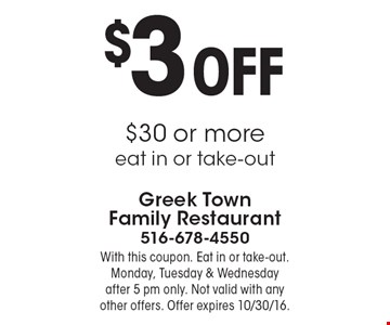 $3 OFF $30 or more. Eat in or take-out. With this coupon.  Monday, Tuesday & Wednesday after 5 pm only. Not valid with any other offers. Offer expires 10/30/16.