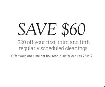 Save $60 $20 off your first, third and fifth regularly scheduled cleanings.. Offer valid one time per household. Offer expires 2/3/17.