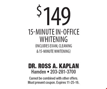$149 15-minute in-office whitening (Includes exam, cleaning & 15-Minute Whitening). Cannot be combined with other offers. Must present coupon. Expires 11-25-16.