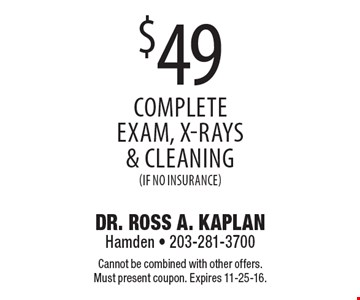 $49 complete exam, x-rays & cleaning (if no insurance). Cannot be combined with other offers. Must present coupon. Expires 11-25-16.