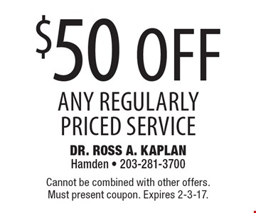 $50 off any regularly priced service. Cannot be combined with other offers. Must present coupon. Expires 2-3-17.