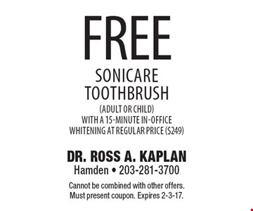Free Sonicare Toothbrush (adult or child) with a 15-minute in-office whitening at regular price ($249). Cannot be combined with other offers. Must present coupon. Expires 2-3-17.