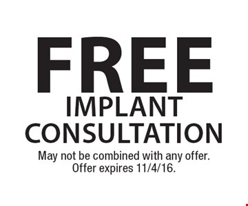 free implant consultation. May not be combined with any offer. Offer expires 11/4/16.