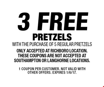 3 free pretzels with the purchase of 5 regular pretzels. Only accepted at Richboro location. These coupons are not accepted at Southampton or Langhorne locations. 1 Coupon per customer. Not valid with other offers. Expires 1/6/17.