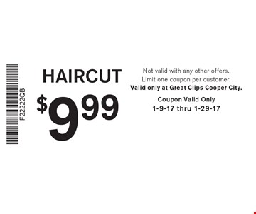 $9.99 HAIRCUT. Not valid with any other offers. Limit one coupon per customer. Valid only at Great Clips Cooper City. Coupon Valid Only 1-9-17 thru 1-29-17