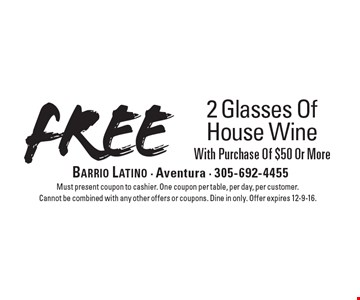Free 2 Glasses Of House Wine With Purchase Of $50 Or More. Must present coupon to cashier. One coupon per table, per day, per customer. Cannot be combined with any other offers or coupons. Dine in only. Offer expires 12-9-16.