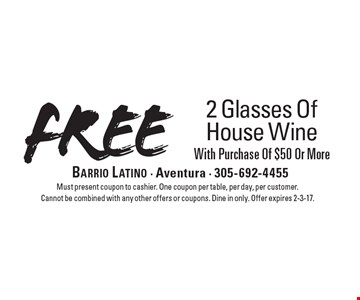 Free 2 Glasses Of House Wine With Purchase Of $50 Or More. Must present coupon to cashier. One coupon per table, per day, per customer. Cannot be combined with any other offers or coupons. Dine in only. Offer expires 2-3-17.