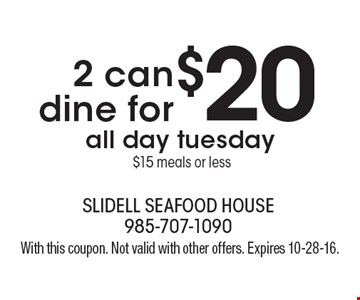 2 can dine for $20 all day Tuesday. $15 meals or less. With this coupon. Not valid with other offers. Expires 10-28-16.