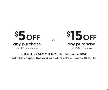 $5 OFF any purchase of $25 or more OR $15 OFF any purchase of $50 or more. With this coupon. Not valid with other offers. Expires 10-28-16.
