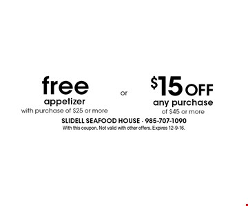 free appetizer with purchase of $25 or more OR $15 OFF any purchase of $45 or more. With this coupon. Not valid with other offers. Expires 12-9-16.