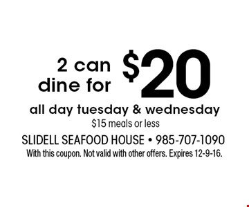 $202 can dine for all day tuesday & wednesday $15 meals or less. With this coupon. Not valid with other offers. Expires 12-9-16.